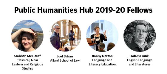 Banner with portraits of the four Public Humanities Hub 2019-20 Fellows Siobhán McElduff, Joel Bakan, Bonny Norton, and Adam Frank.