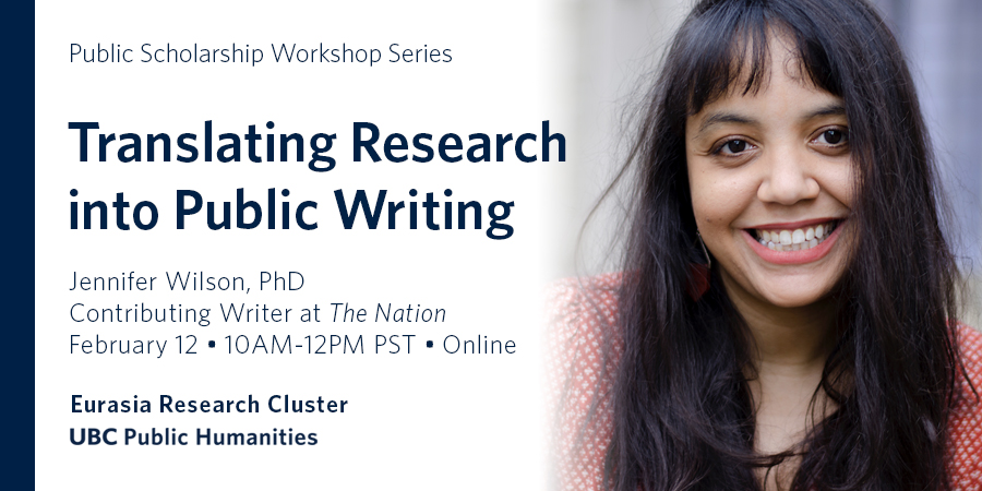 """""""Translating Research into Public Writing"""" workshop details: Friday Feb 12, 10-12PST online, with photo of Dr. Jennifer Wilson smiling at the camera, and co-sponsor names, Eurasia Research Cluster and Public Humanities Hub"""