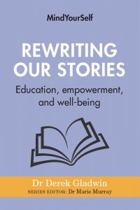 Book cover of Rewriting Our Stories: Education, empowerment, and well-being by Dr. Derek Gladwin. Series editor Dr. Marie Murray. Graphic outline of a book with pages open against a lavender background.